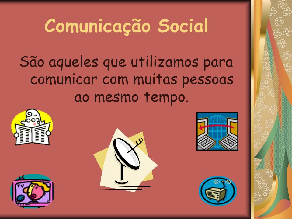 Comunicação Social São aqueles que utilizamos para comunicar com muitas pessoas ao mesmo tempo.