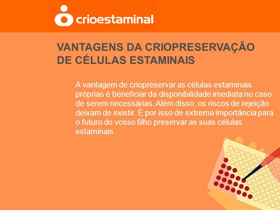 VANTAGENS DA CRIOPRESERVAÇÃO DE CÉLULAS ESTAMINAIS