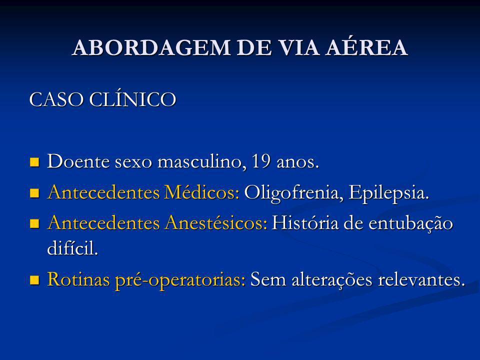 ABORDAGEM DE VIA AÉREA CASO CLÍNICO Doente sexo masculino, 19 anos.
