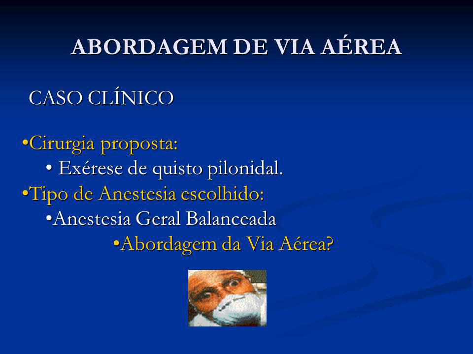 ABORDAGEM DE VIA AÉREA CASO CLÍNICO Cirurgia proposta: