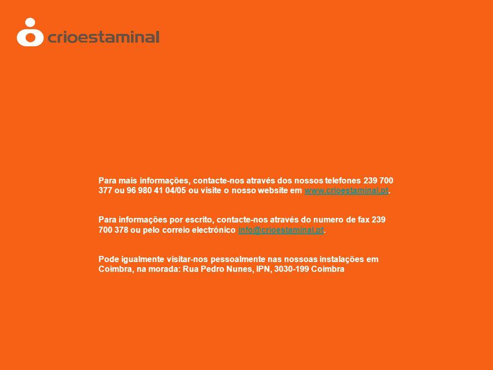 Para mais informações, contacte-nos através dos nossos telefones 239 700 377 ou 96 980 41 04/05 ou visite o nosso website em www.crioestaminal.pt.