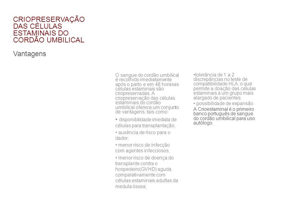 CRIOPRESERVAÇÃO DAS CÉLULAS ESTAMINAIS DO CORDÃO UMBILICAL Vantagens