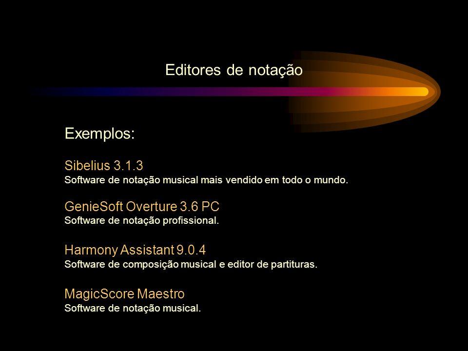 Editores de notação Exemplos: Sibelius 3.1.3 GenieSoft Overture 3.6 PC