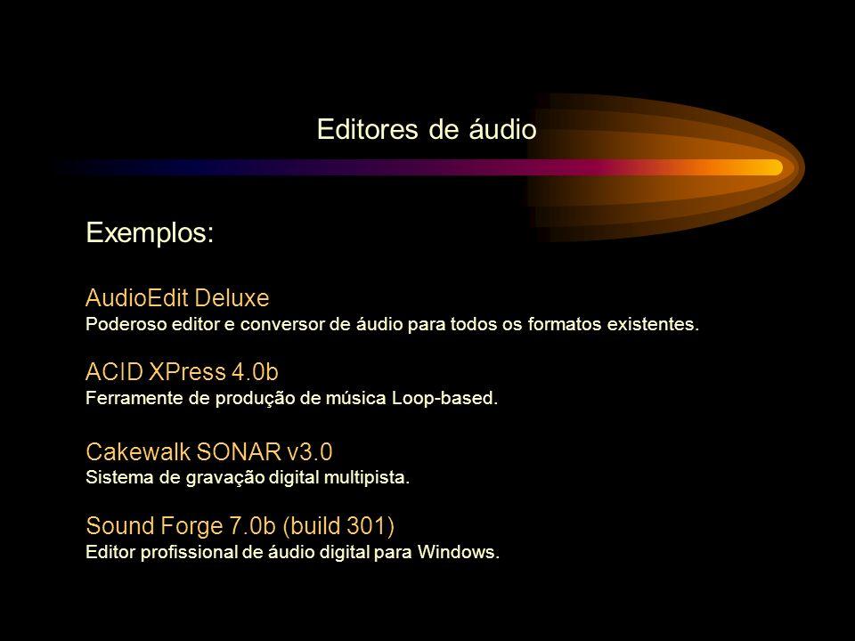 Editores de áudio Exemplos: AudioEdit Deluxe ACID XPress 4.0b