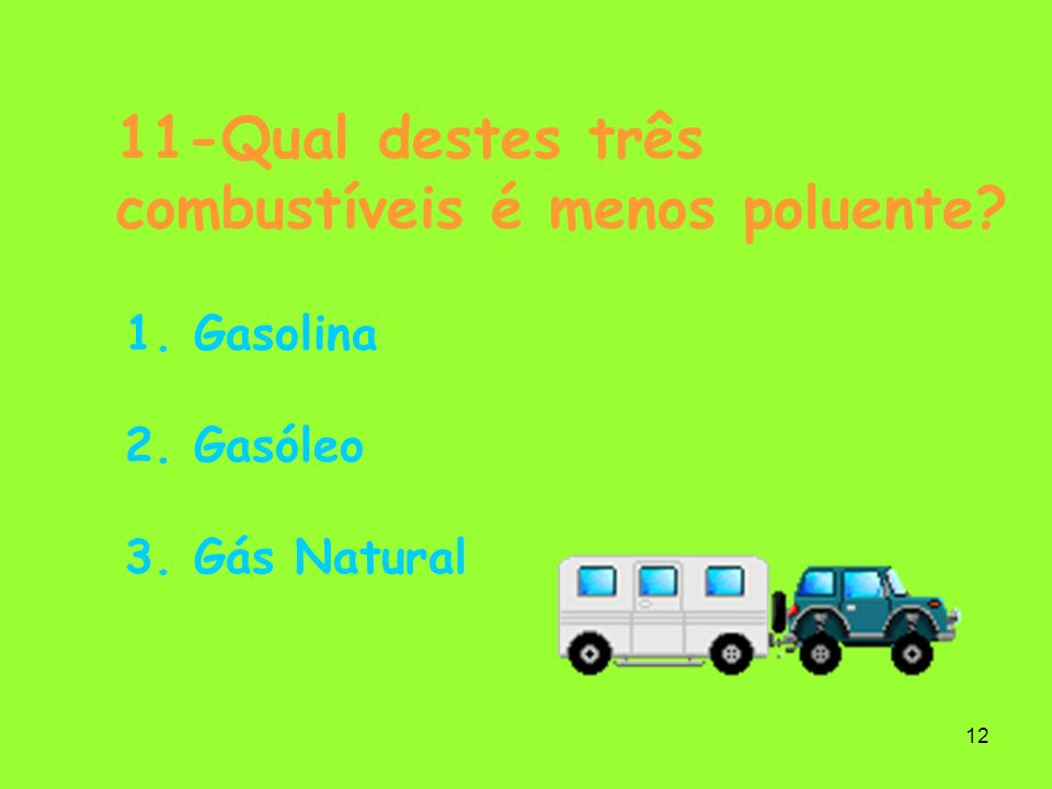 11-Qual destes três combustíveis é menos poluente