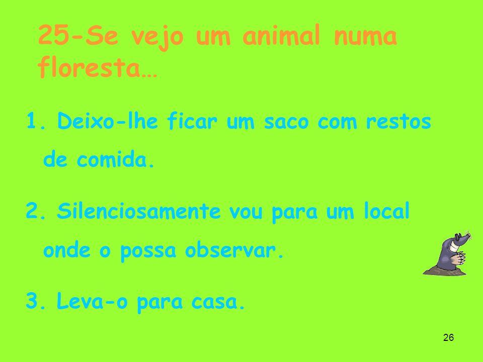 25-Se vejo um animal numa floresta…