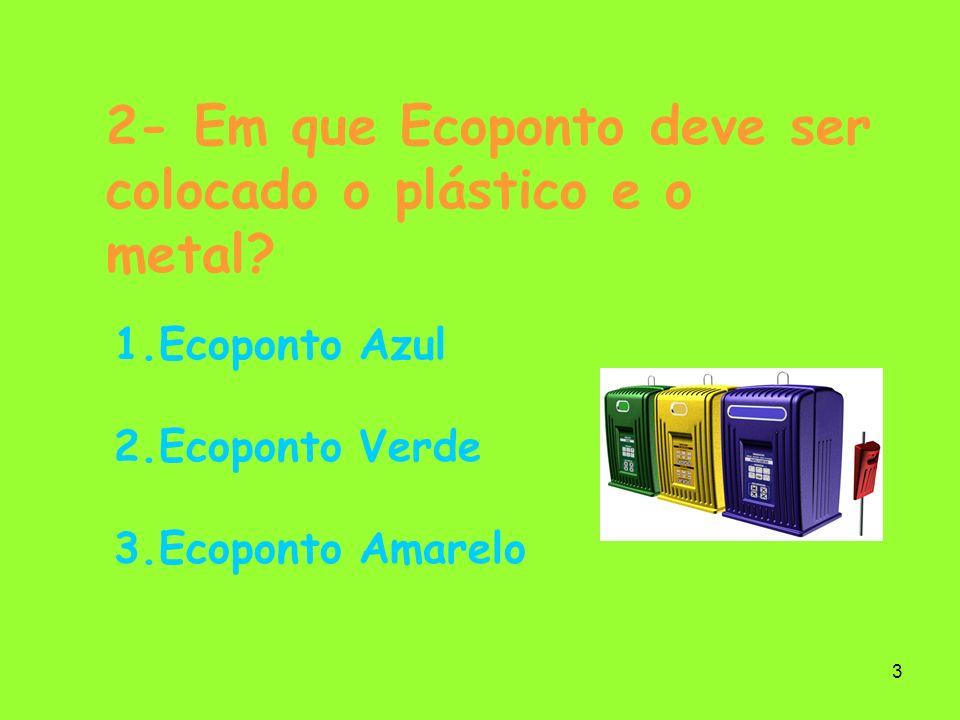 2- Em que Ecoponto deve ser colocado o plástico e o metal