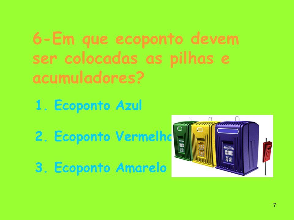 6-Em que ecoponto devem ser colocadas as pilhas e acumuladores