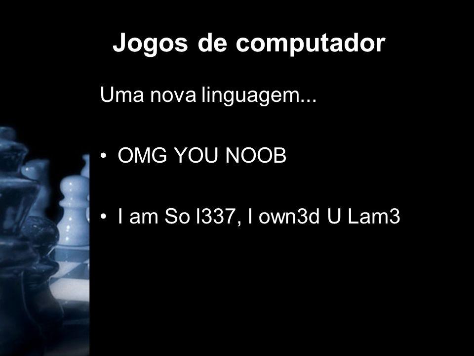Jogos de computador Uma nova linguagem... OMG YOU NOOB