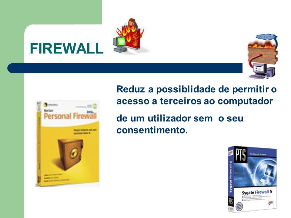 FIREWALL Reduz a possiblidade de permitir o acesso a terceiros ao computador.