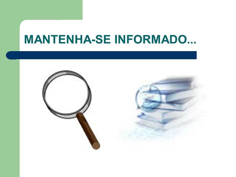 MANTENHA-SE INFORMADO...