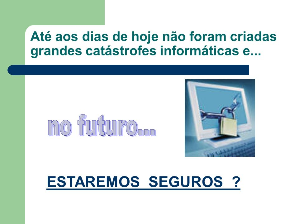 no futuro... ESTAREMOS SEGUROS