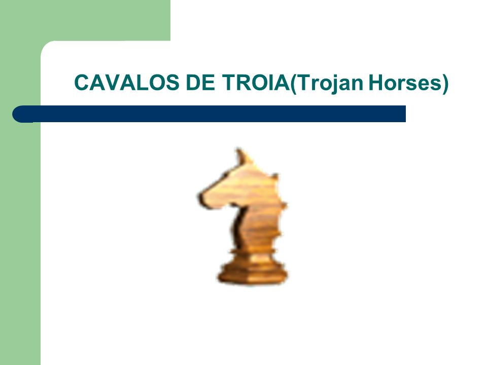 CAVALOS DE TROIA(Trojan Horses)