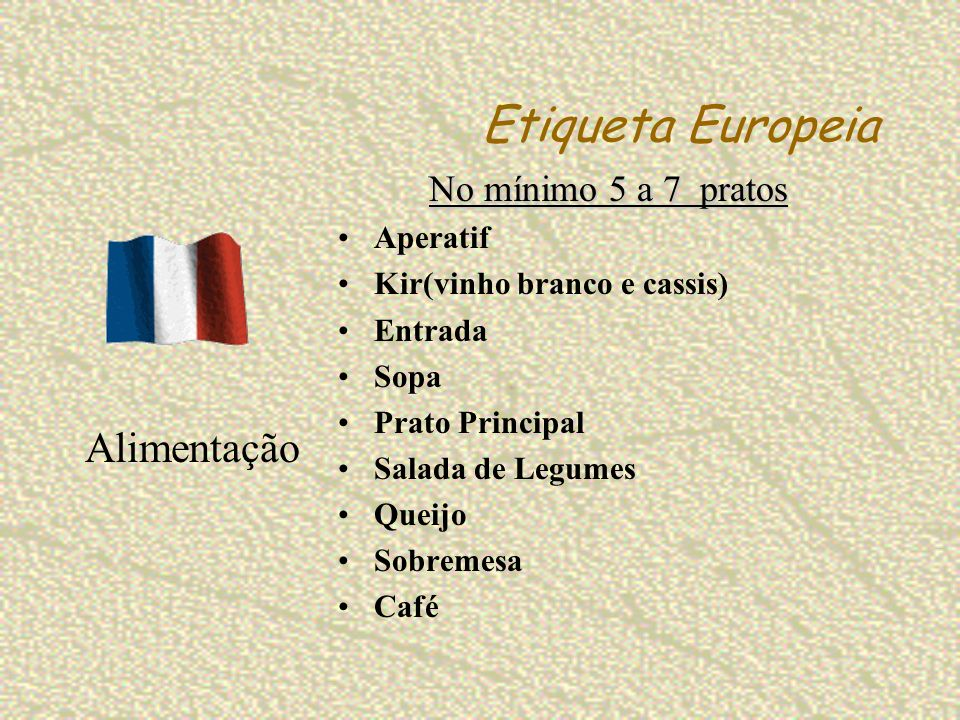 Etiqueta Europeia Alimentação No mínimo 5 a 7 pratos Aperatif