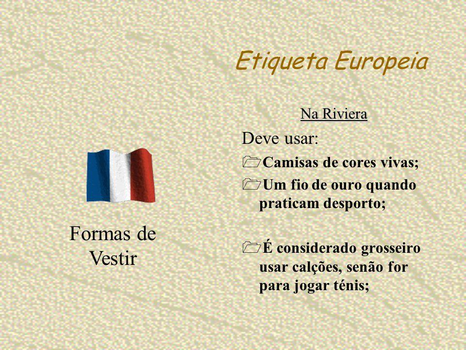 Etiqueta Europeia Formas de Vestir Deve usar: Na Riviera