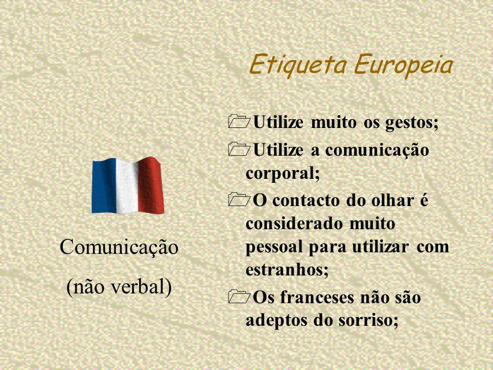 Etiqueta Europeia Comunicação (não verbal) Utilize muito os gestos;
