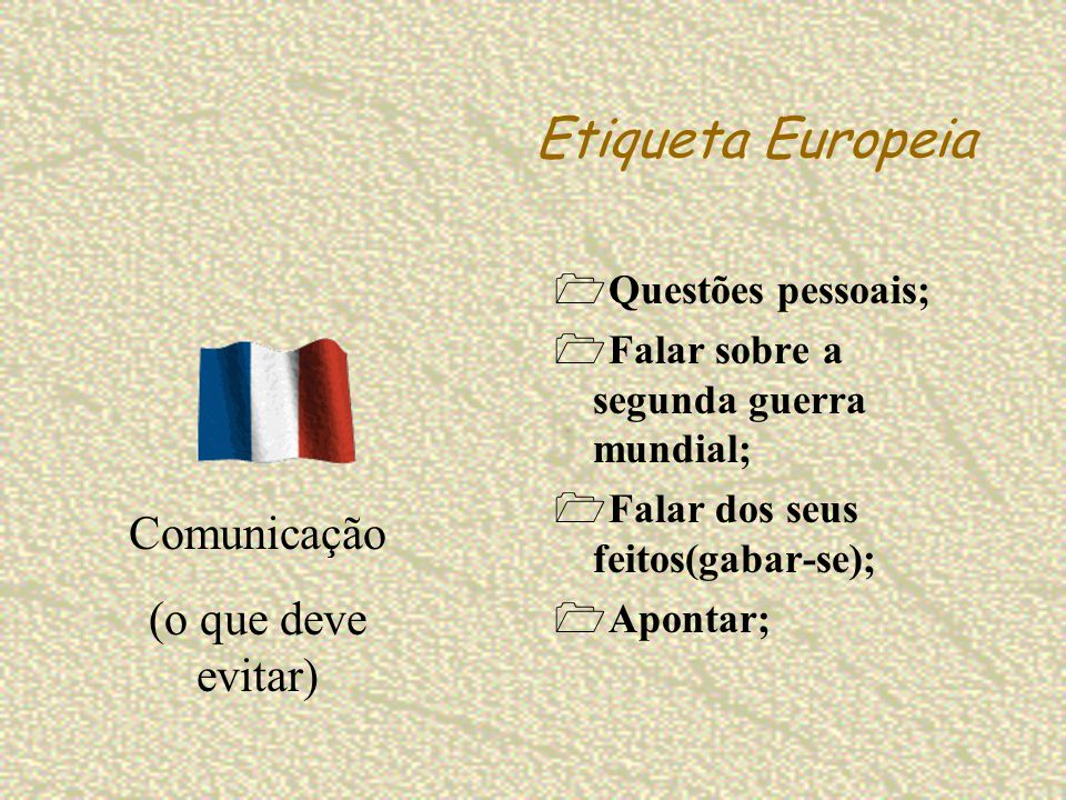 Etiqueta Europeia Comunicação (o que deve evitar) Questões pessoais;