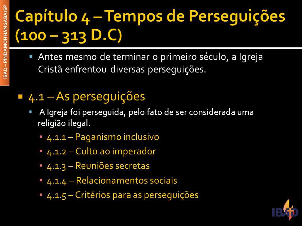 Capítulo 4 – Tempos de Perseguições (100 – 313 D.C)