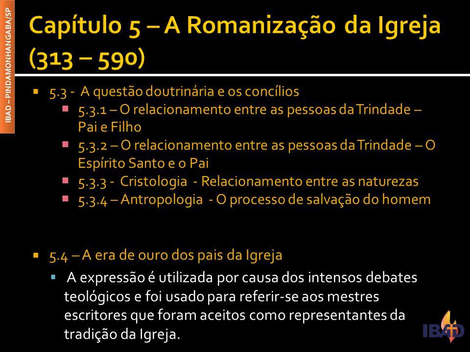 Capítulo 5 – A Romanização da Igreja (313 – 590)