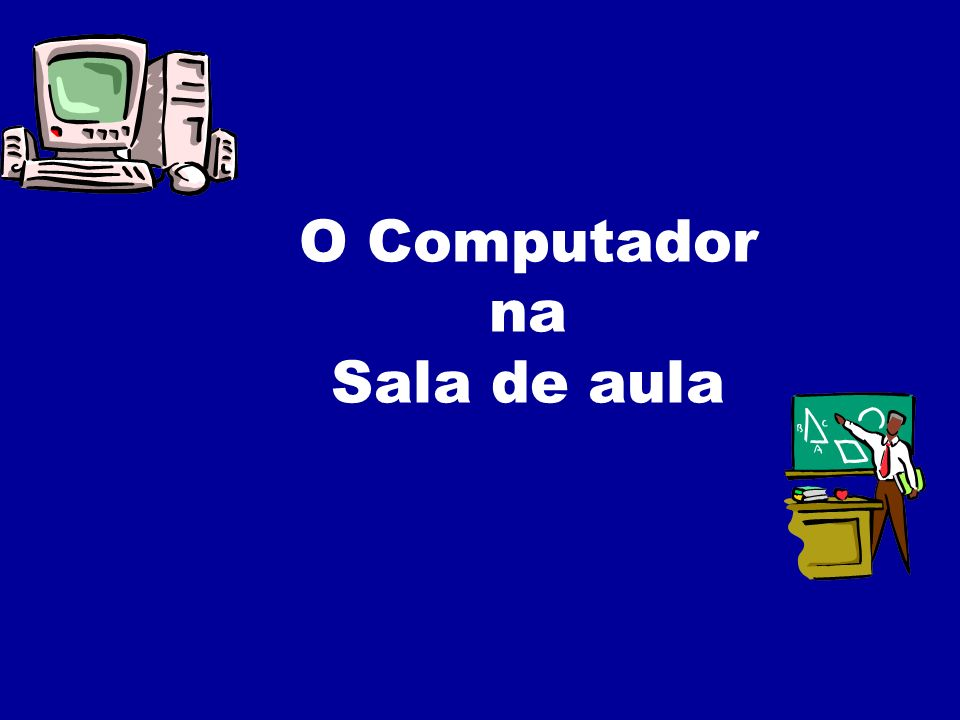 O Computador na Sala de aula