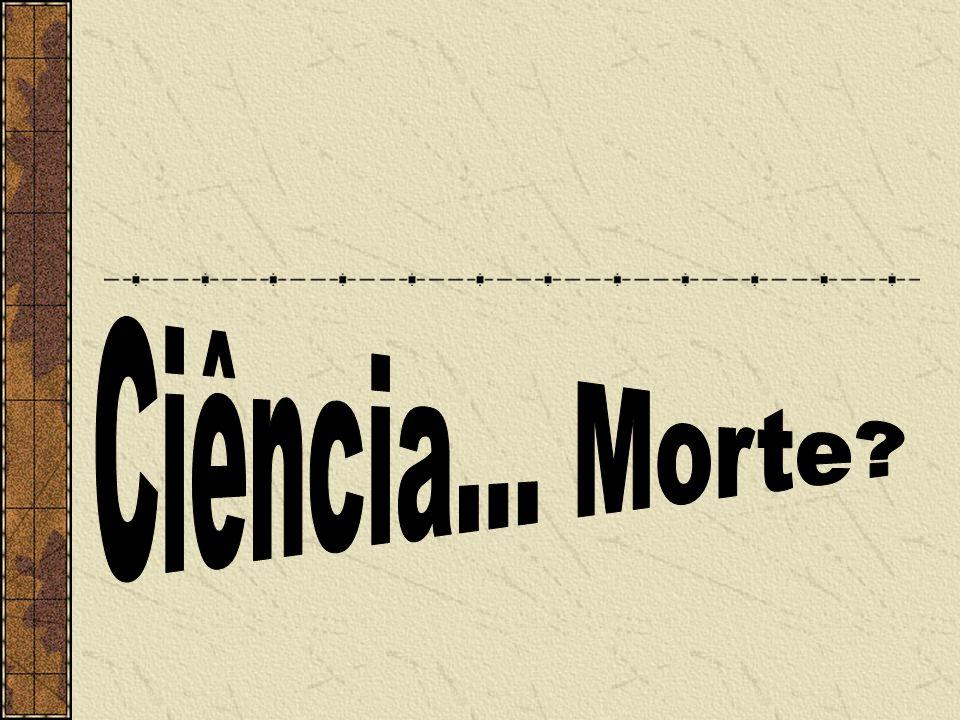 Ciência... Morte