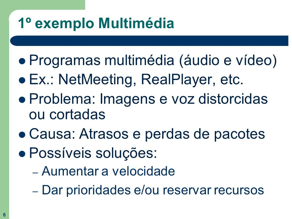 Programas multimédia (áudio e vídeo) Ex.: NetMeeting, RealPlayer, etc.