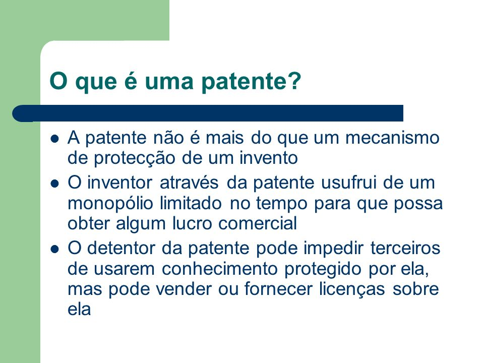 O que é uma patente A patente não é mais do que um mecanismo de protecção de um invento.