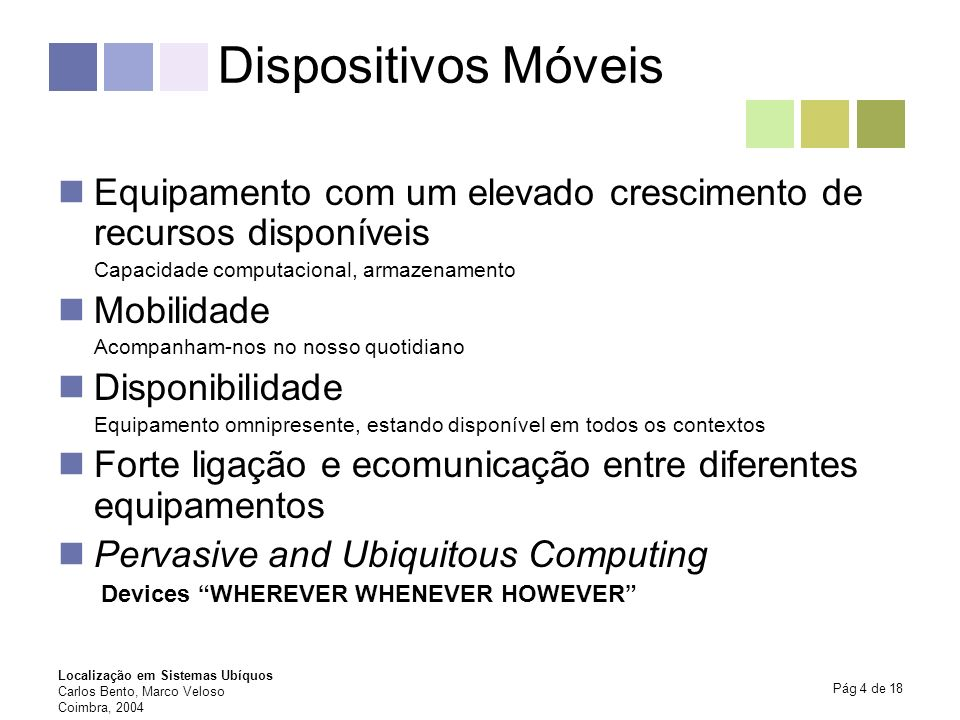 Dispositivos MóveisEquipamento com um elevado crescimento de recursos disponíveis. Capacidade computacional, armazenamento.