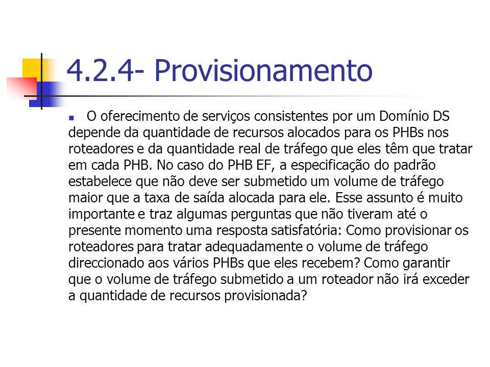 4.2.4- Provisionamento O oferecimento de serviços consistentes por um Domínio DS. depende da quantidade de recursos alocados para os PHBs nos.