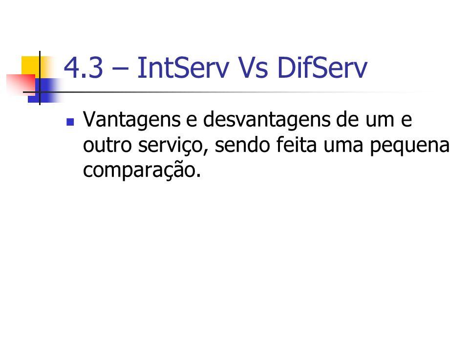 4.3 – IntServ Vs DifServVantagens e desvantagens de um e outro serviço, sendo feita uma pequena comparação.