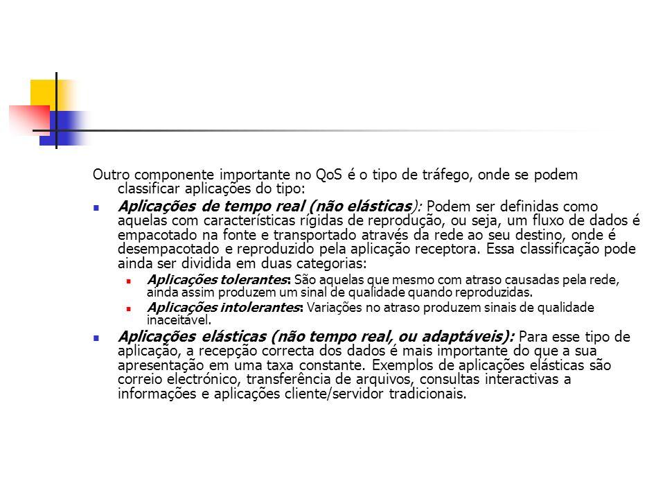 Outro componente importante no QoS é o tipo de tráfego, onde se podem classificar aplicações do tipo:
