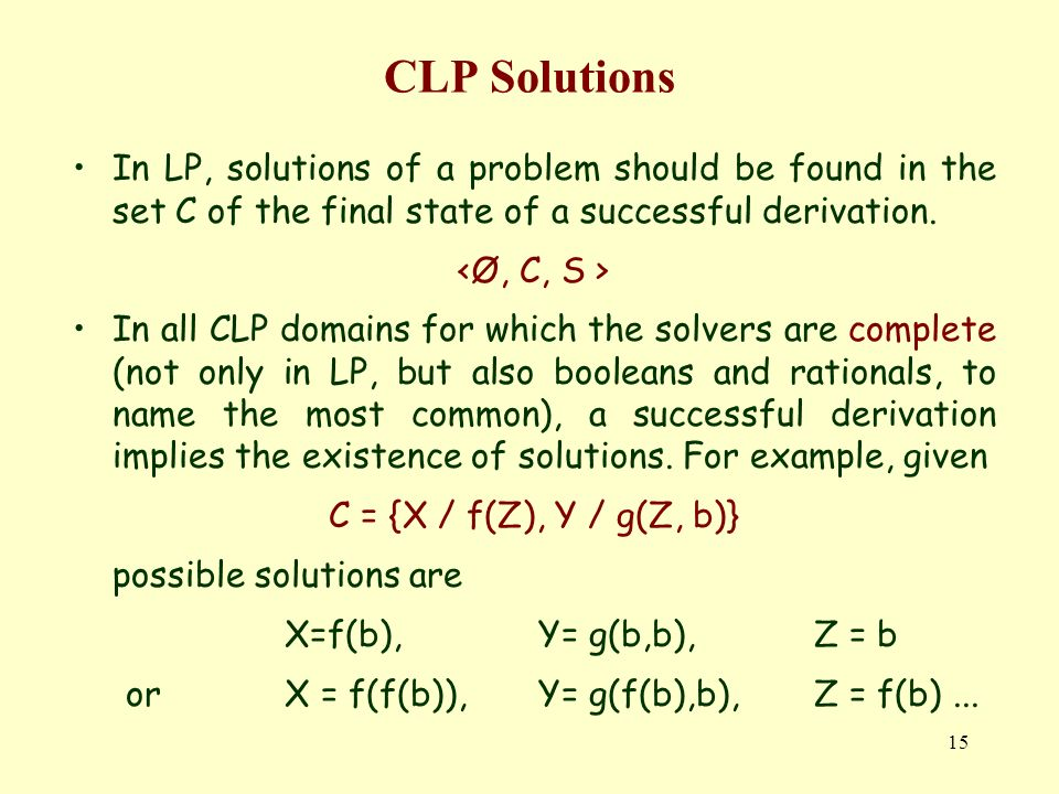 CLP Solutions In LP, solutions of a problem should be found in the set C of the final state of a successful derivation.