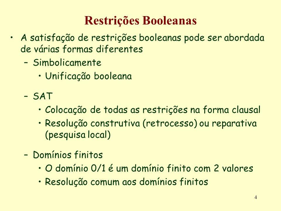 Restrições Booleanas A satisfação de restrições booleanas pode ser abordada de várias formas diferentes.