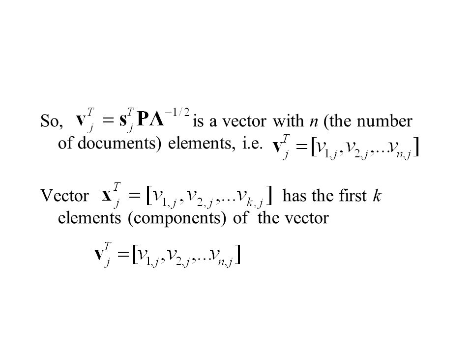 So, is a vector with n (the number of documents) elements, i.e.