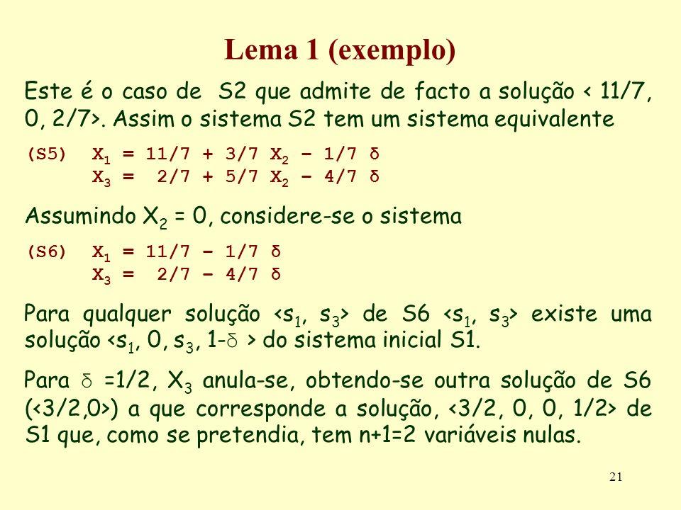 Lema 1 (exemplo) Este é o caso de S2 que admite de facto a solução < 11/7, 0, 2/7>. Assim o sistema S2 tem um sistema equivalente.