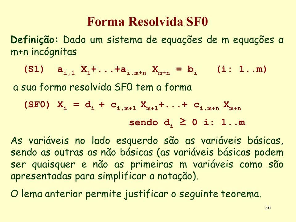 Forma Resolvida SF0Definição: Dado um sistema de equações de m equações a m+n incógnitas. (S1) ai,1 X1+...+ai,m+n Xm+n = bi (i: 1..m)