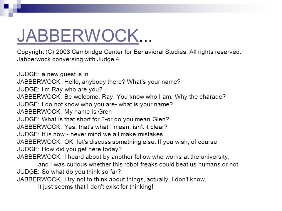 JABBERWOCK... Copyright (C) 2003 Cambridge Center for Behavioral Studies. All rights reserved. Jabberwock conversing with Judge 4.