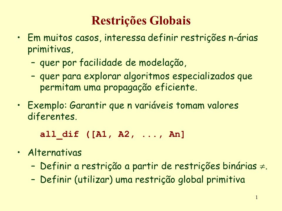 Restrições Globais Em muitos casos, interessa definir restrições n-árias primitivas, quer por facilidade de modelação,