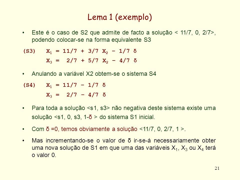 Lema 1 (exemplo) Este é o caso de S2 que admite de facto a solução < 11/7, 0, 2/7>, podendo colocar-se na forma equivalente S3.