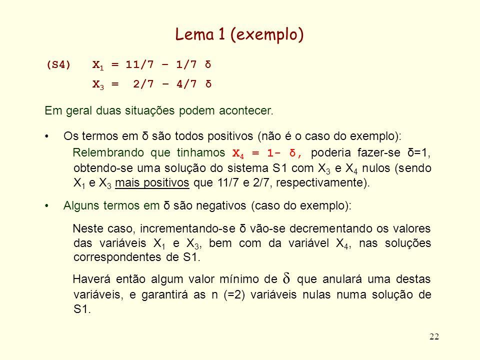 Lema 1 (exemplo) (S4) X1 = 11/7 – 1/7 δ X3 = 2/7 – 4/7 δ