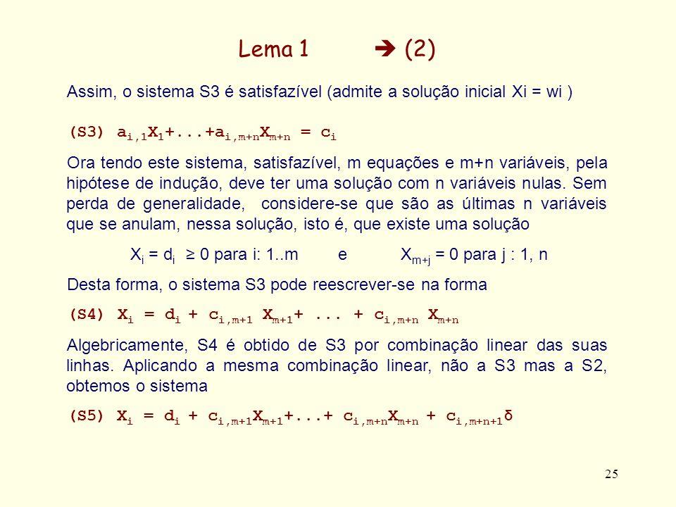 Lema 1  (2) Assim, o sistema S3 é satisfazível (admite a solução inicial Xi = wi ) (S3) ai,1X1+...+ai,m+nXm+n = ci