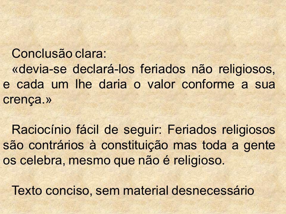 Conclusão clara: «devia-se declará-los feriados não religiosos, e cada um lhe daria o valor conforme a sua crença.»