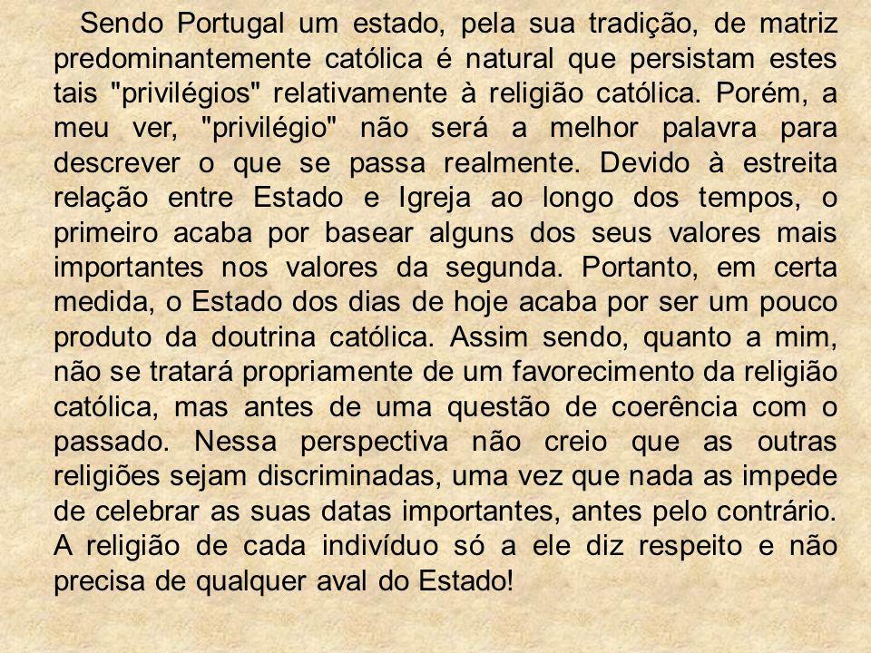 Sendo Portugal um estado, pela sua tradição, de matriz predominantemente católica é natural que persistam estes tais privilégios relativamente à religião católica.