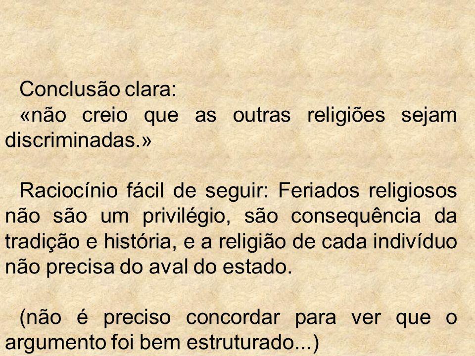 Conclusão clara: «não creio que as outras religiões sejam discriminadas.»