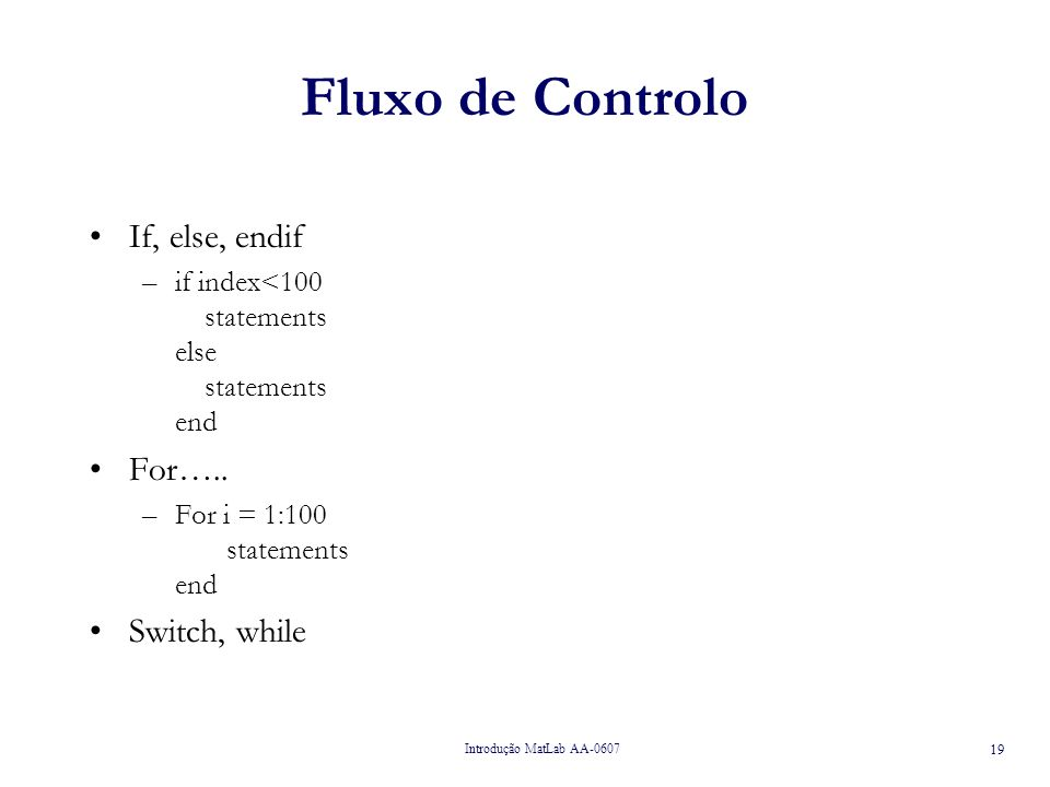 Fluxo de Controlo If, else, endif For….. Switch, while