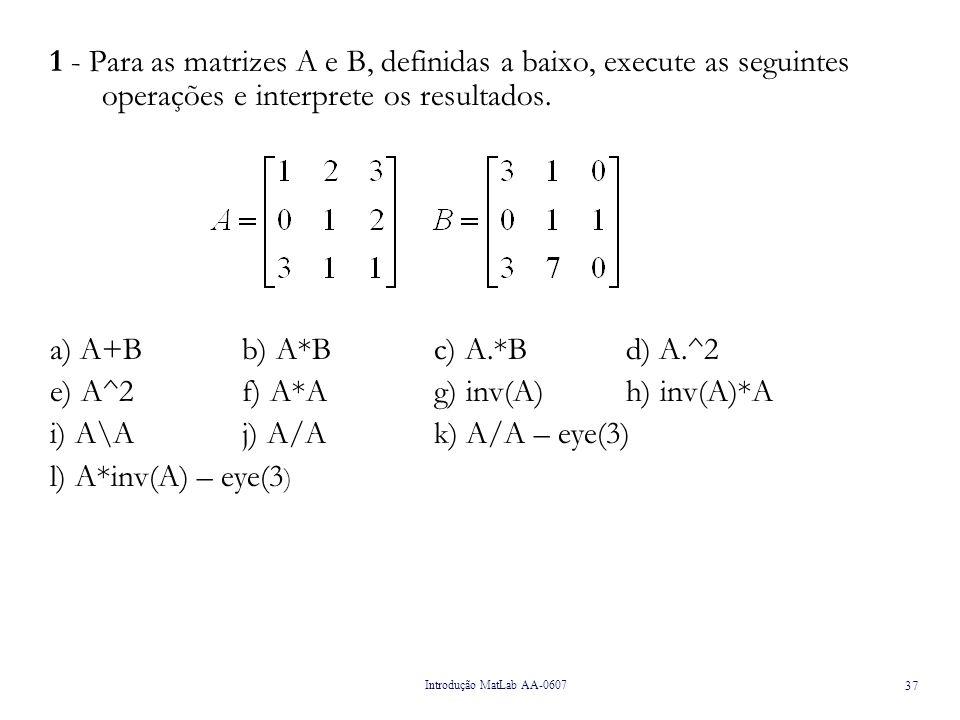 e) A^2 f) A*A g) inv(A) h) inv(A)*A i) A\A j) A/A k) A/A – eye(3)