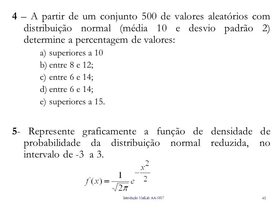 4 – A partir de um conjunto 500 de valores aleatórios com distribuição normal (média 10 e desvio padrão 2) determine a percentagem de valores: