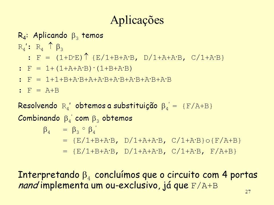 Aplicações R4: Aplicando 3 temos. R4': R4  3. : F = (1+D·E) {E/1+B+A·B, D/1+A+A·B, C/1+A·B} : F = 1+(1+A+A·B)·(1+B+A·B)