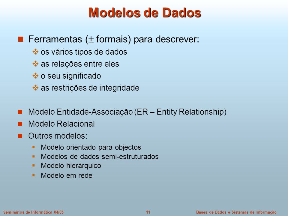 Modelos de Dados Ferramentas (± formais) para descrever: