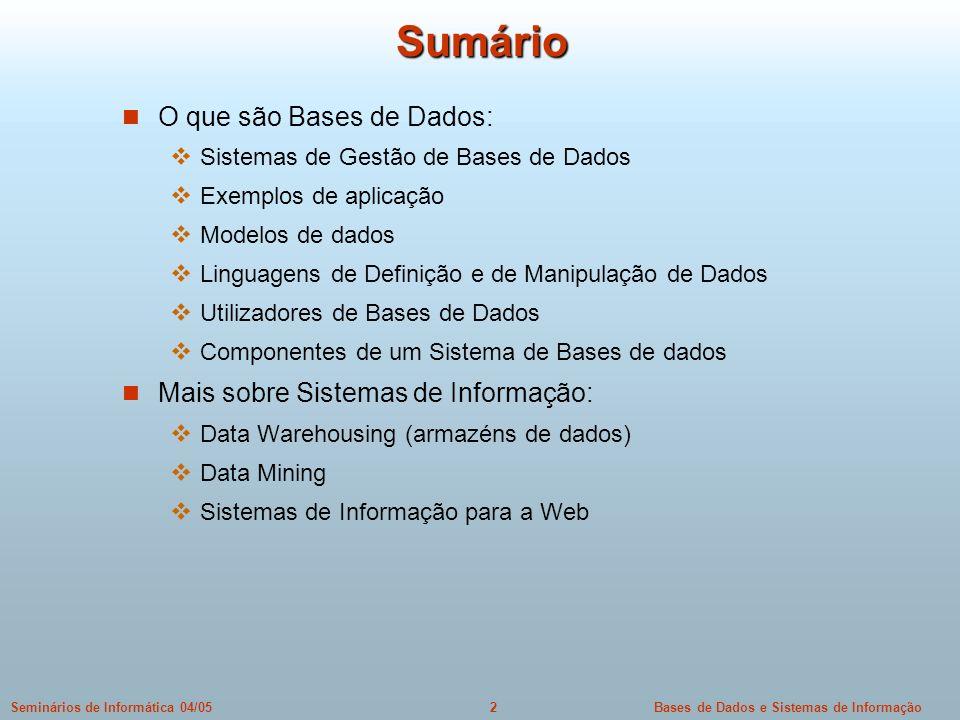 Sumário O que são Bases de Dados: Mais sobre Sistemas de Informação: